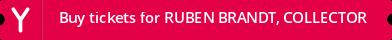 Buy tickets for RUBEN BRANDT, COLLECTOR
